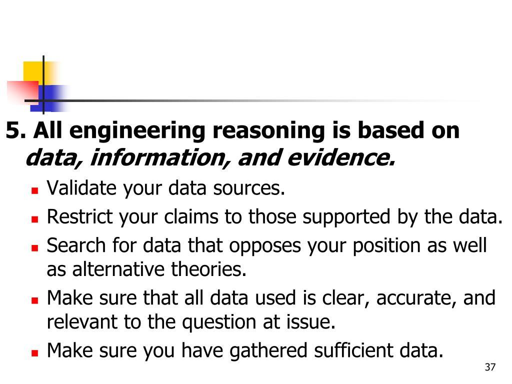 5. All engineering reasoning is based on