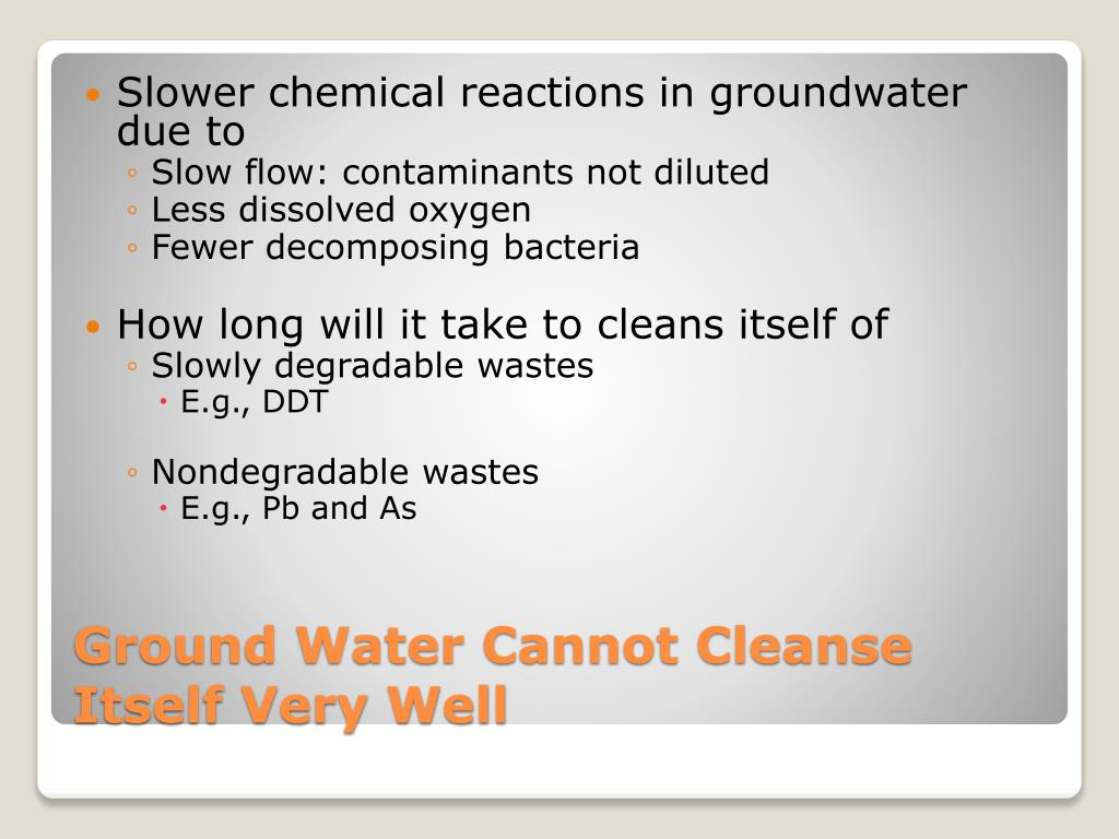 Slower chemical reactions in groundwater due to