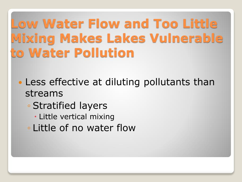 Less effective at diluting pollutants than streams