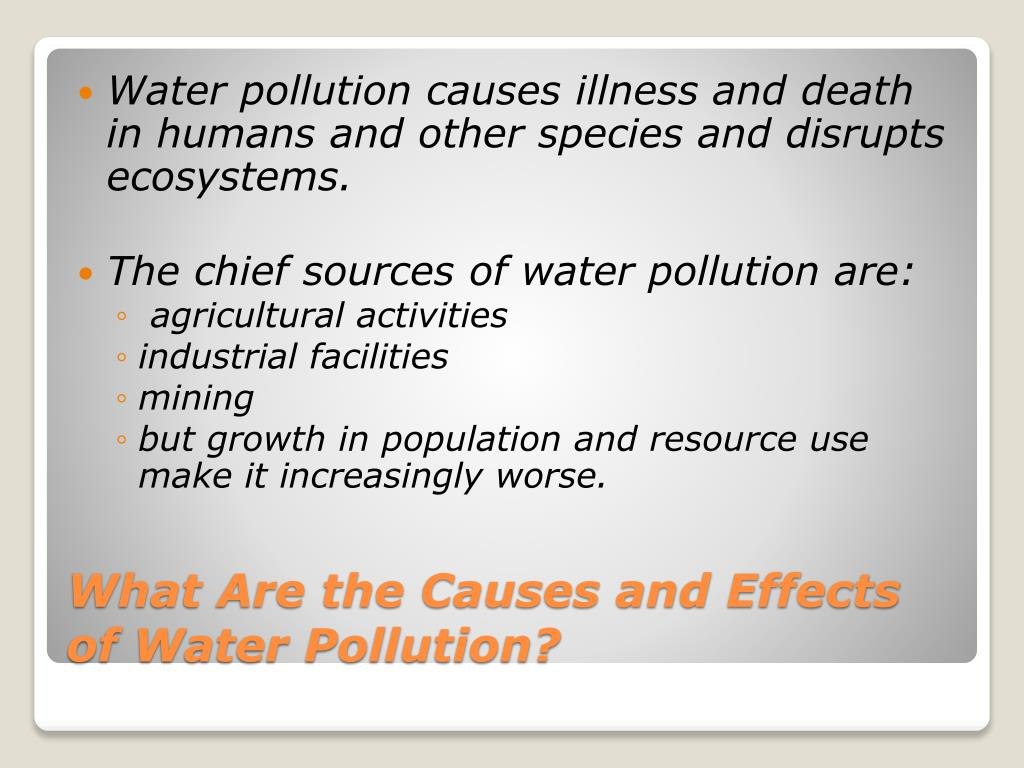 Water pollution causes illness and death in humans and other species and disrupts ecosystems.