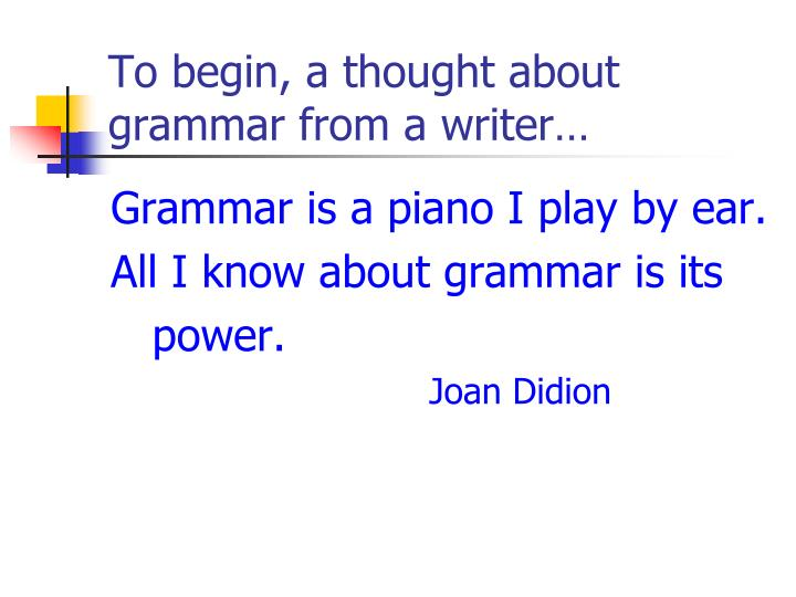 To begin a thought about grammar from a writer
