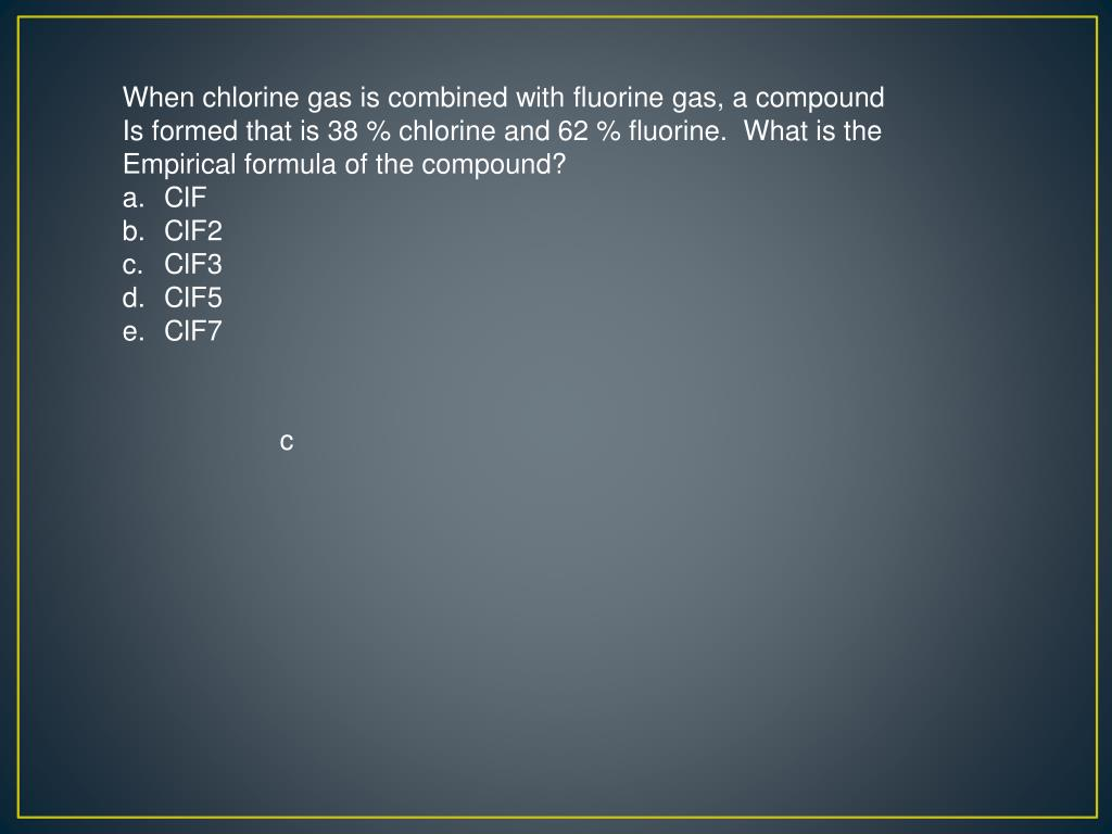 When chlorine gas is combined with fluorine gas, a compound