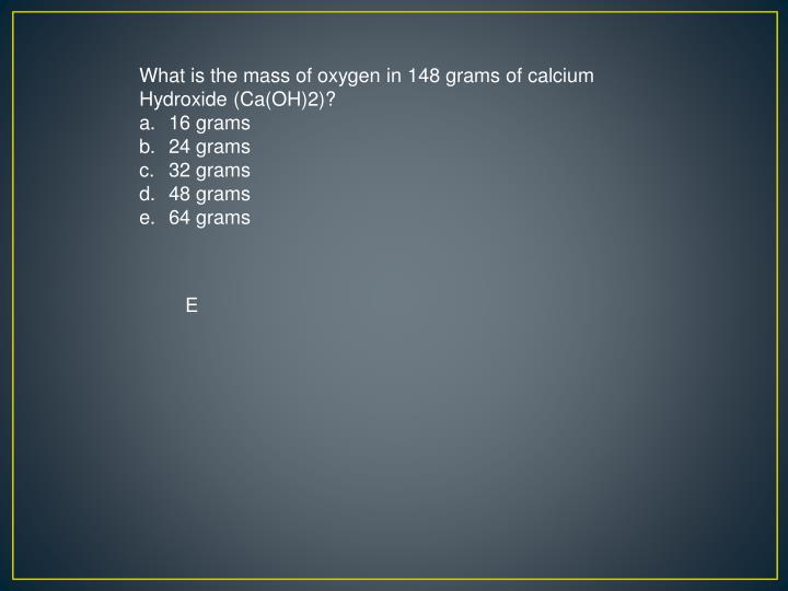 What is the mass of oxygen in 148 grams of calcium