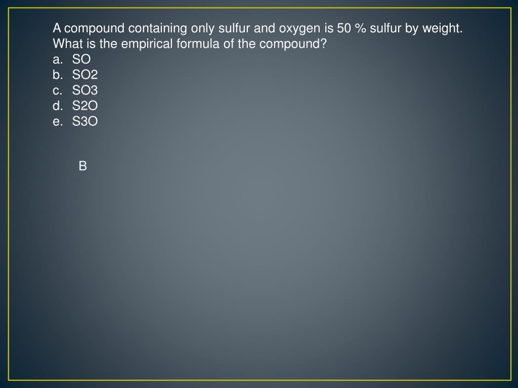 A compound containing only sulfur and oxygen is 50 % sulfur by weight.