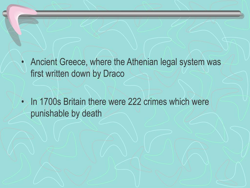 Ancient Greece, where the Athenian legal system was first written down by Draco
