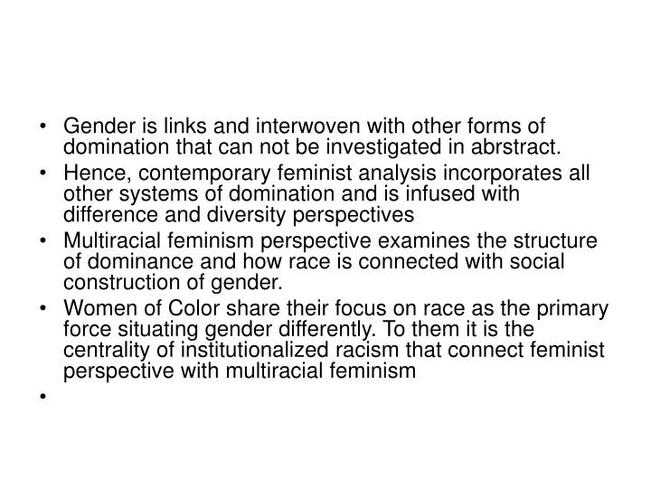 Gender is links and interwoven with other forms of domination that can not be investigated in abrstr...