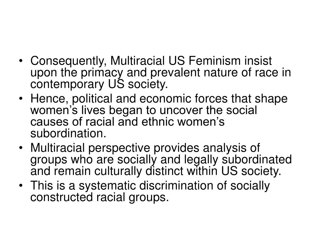 Consequently, Multiracial US Feminism insist upon the primacy and prevalent nature of race in contemporary US society.