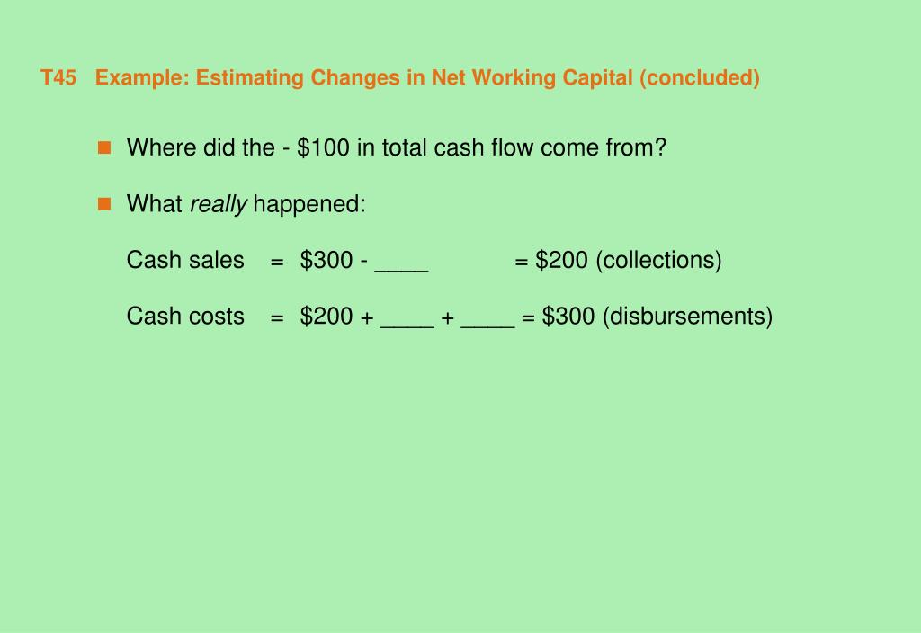 T45   Example: Estimating Changes in Net Working Capital (concluded)