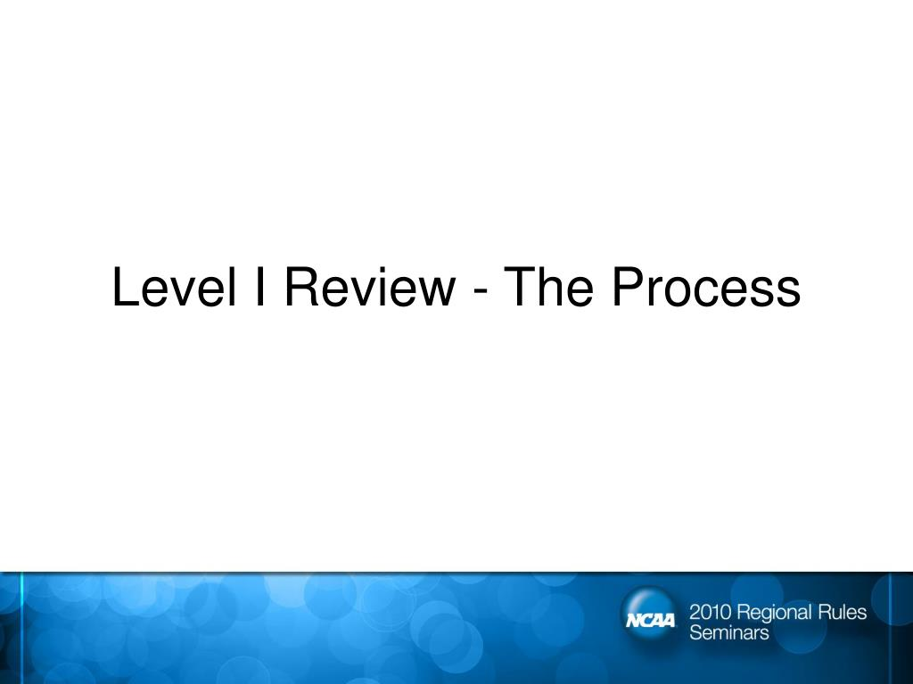 Level I Review - The Process