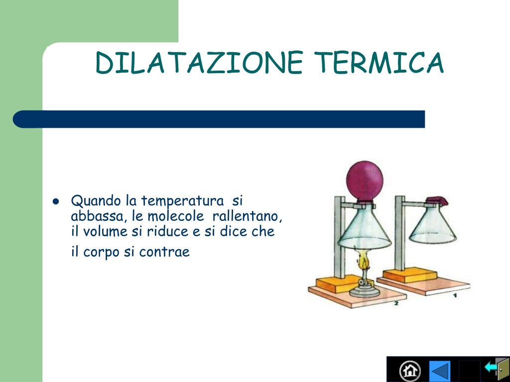 Quando la temperatura  si abbassa, le molecole  rallentano, il volume si riduce e si dice che  il corpo si contrae