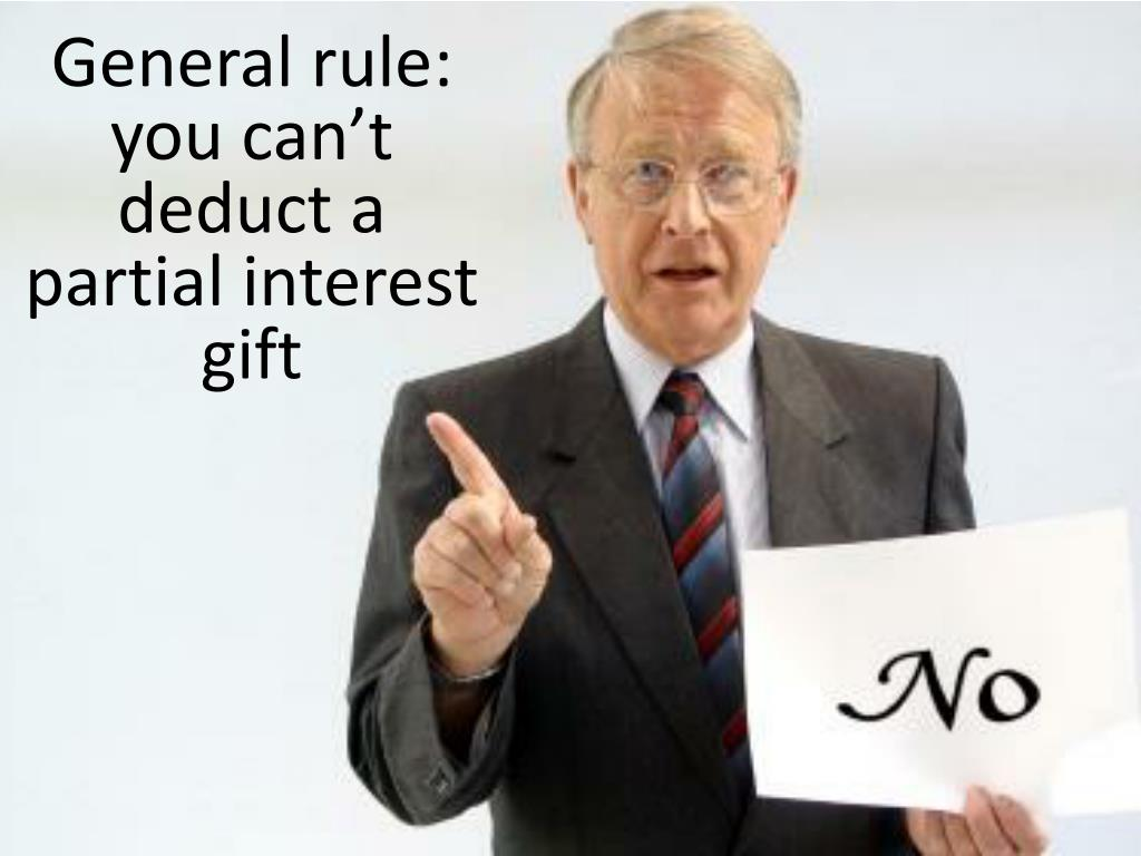General rule: you can't deduct a partial interest gift