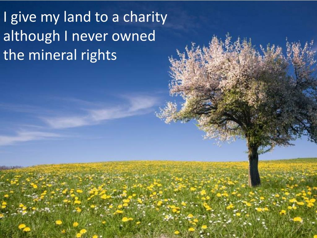 I give my land to a charity although I never owned the mineral rights