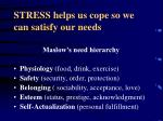 stress helps us cope so we can satisfy our needs