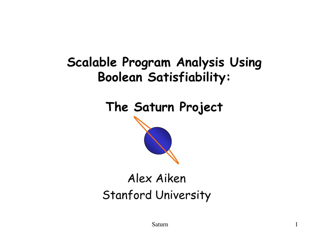 scalable program analysis using boolean satisfiability the saturn project l.