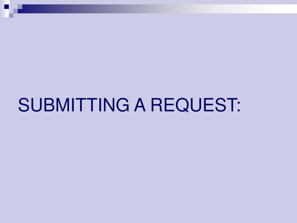 SUBMITTING A REQUEST:
