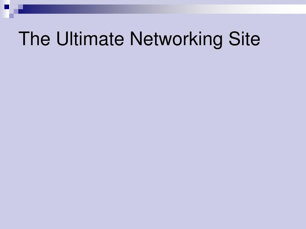 The Ultimate Networking Site