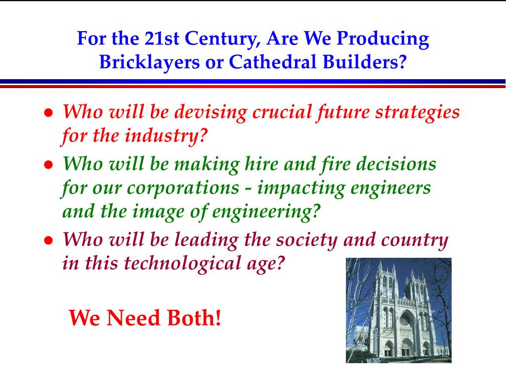 For the 21st Century, Are We Producing Bricklayers or Cathedral Builders?