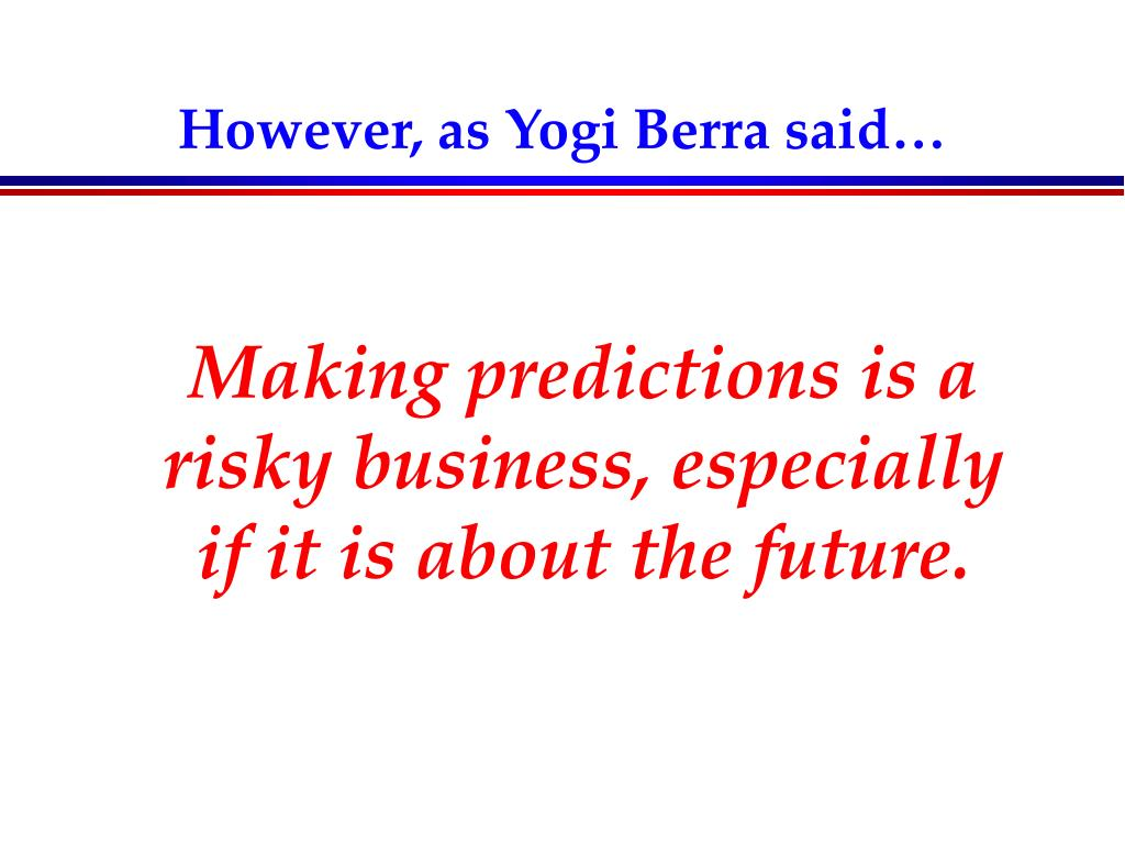 However, as Yogi Berra said…