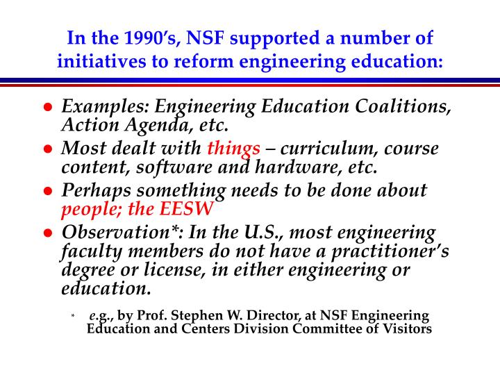 In the 1990 s nsf supported a number of initiatives to reform engineering education