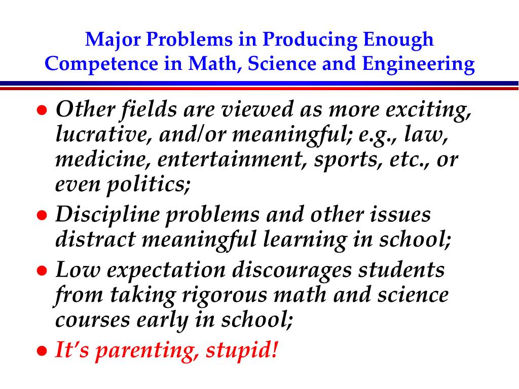 Major Problems in Producing Enough Competence in Math, Science and Engineering