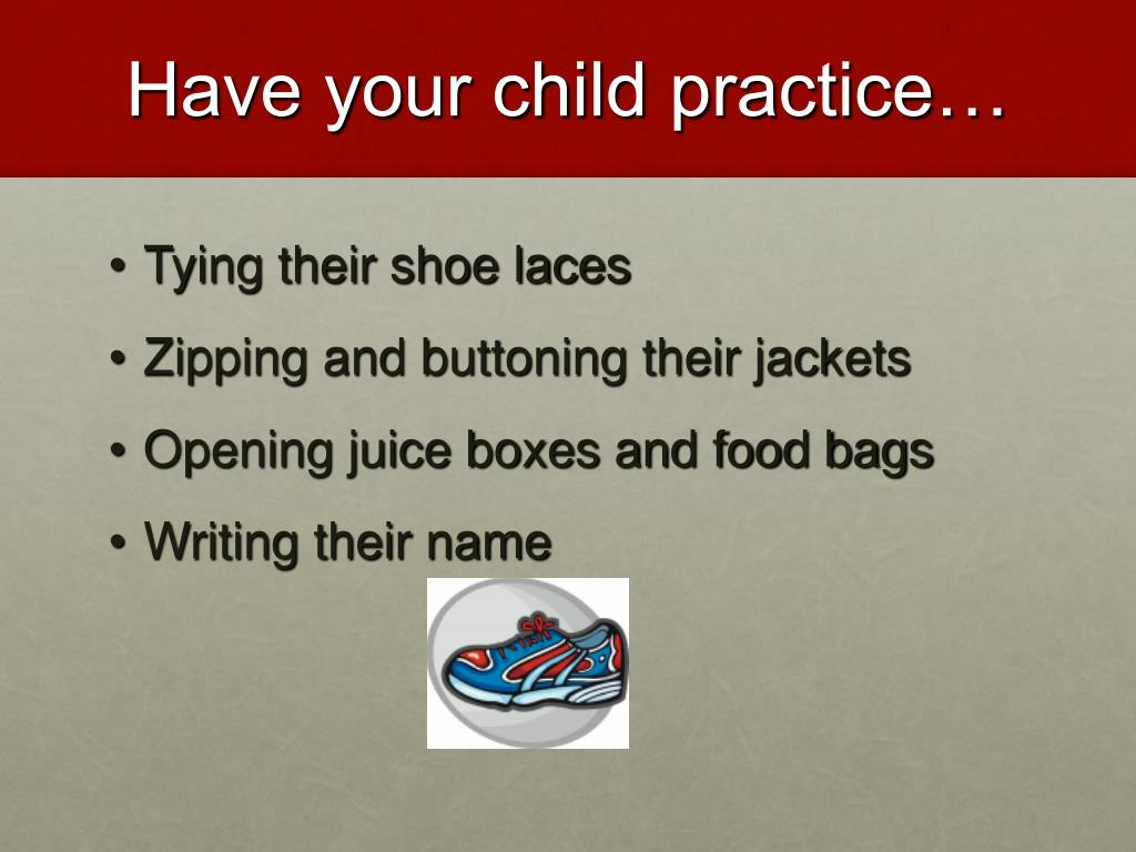 Have your child practice…