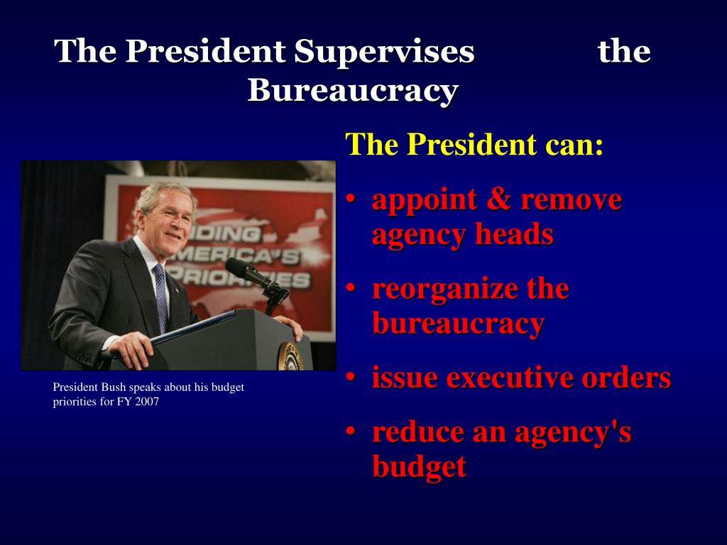 The President Supervises               the Bureaucracy