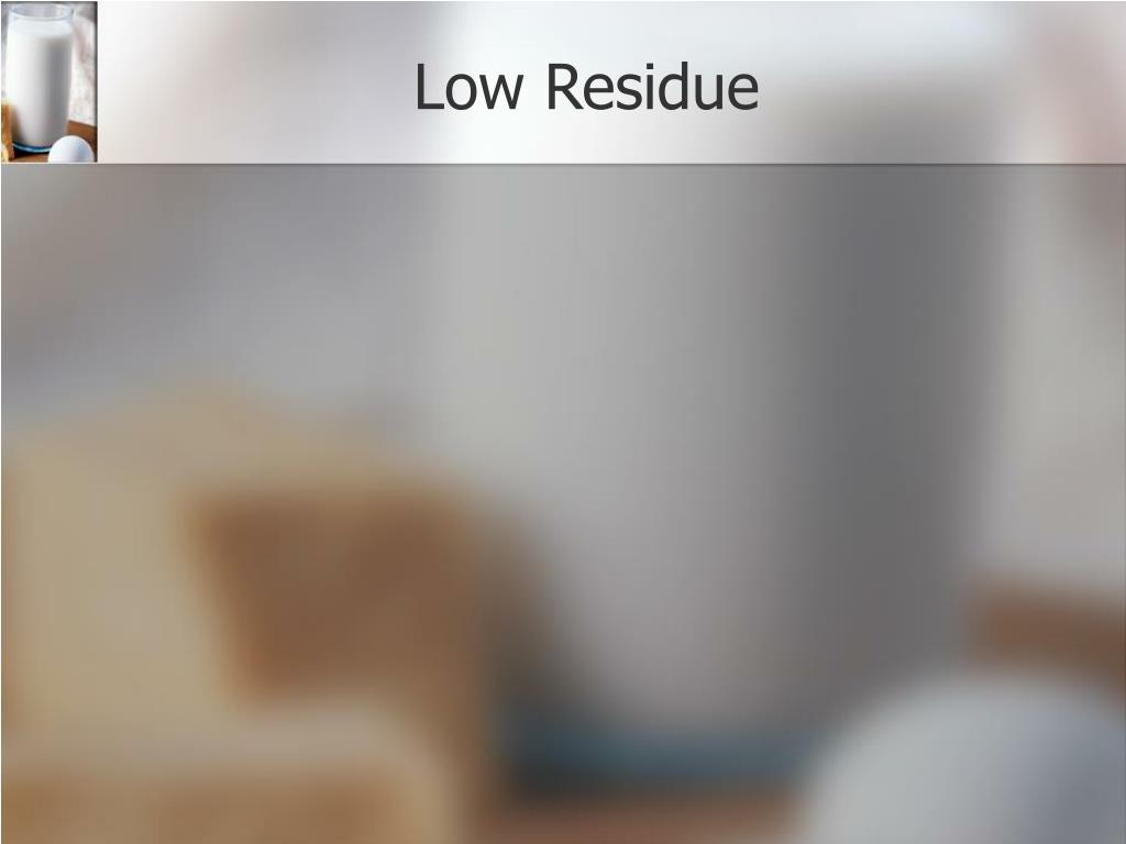 Low Residue