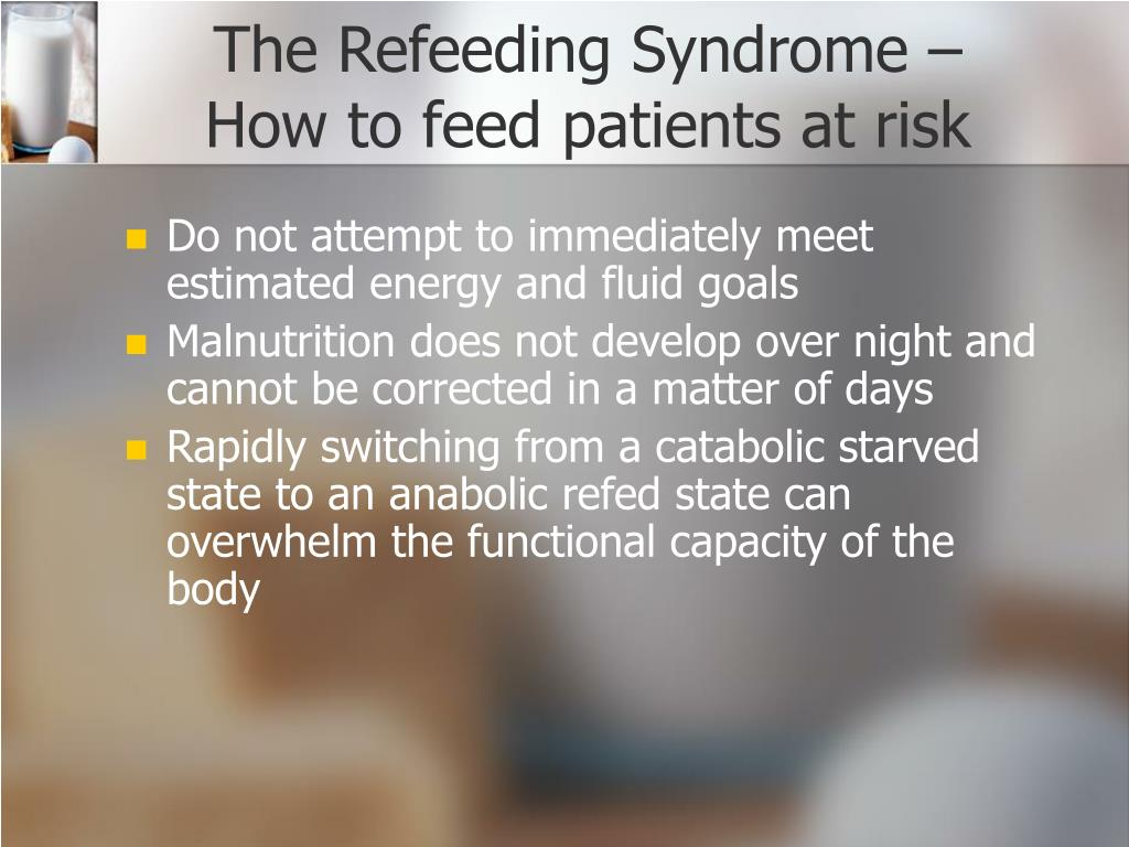 The Refeeding Syndrome –