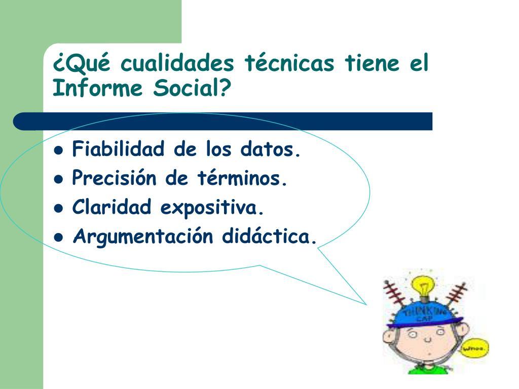 ¿Qué cualidades técnicas tiene el Informe Social?