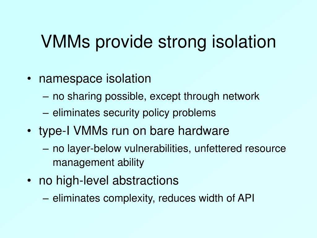 VMMs provide strong isolation