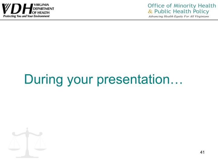 During your presentation…