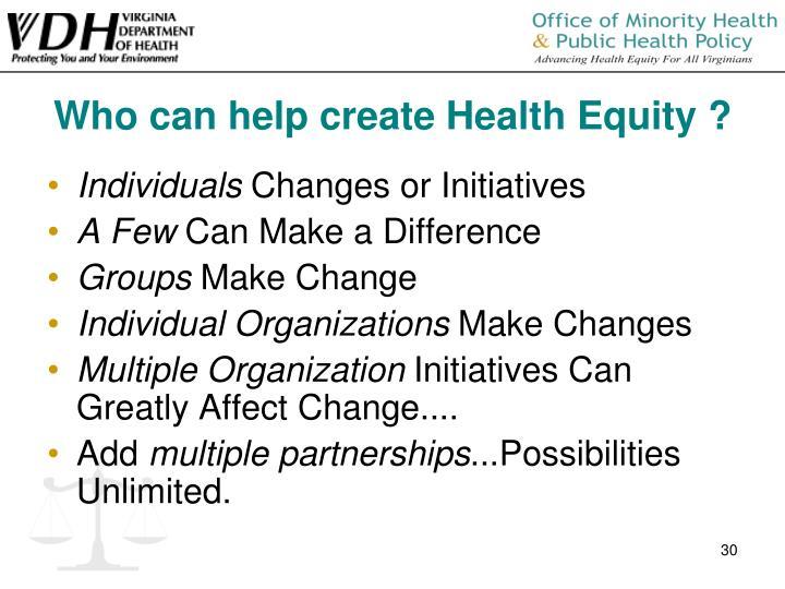 Who can help create Health Equity ?