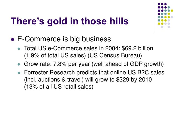 There s gold in those hills
