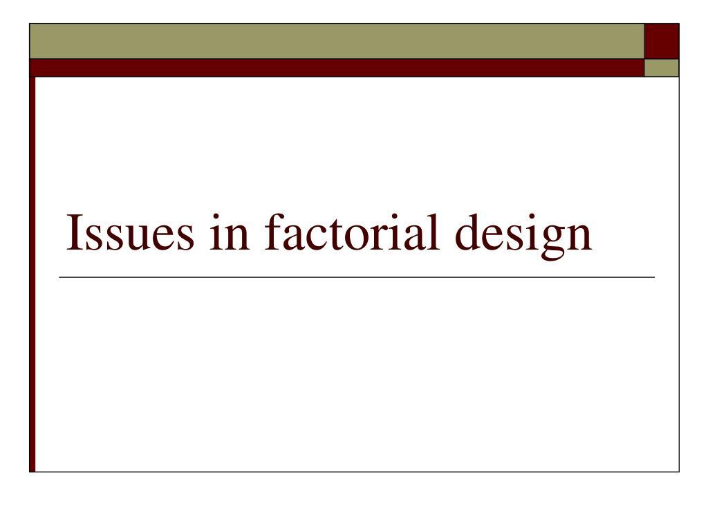 Issues in factorial design