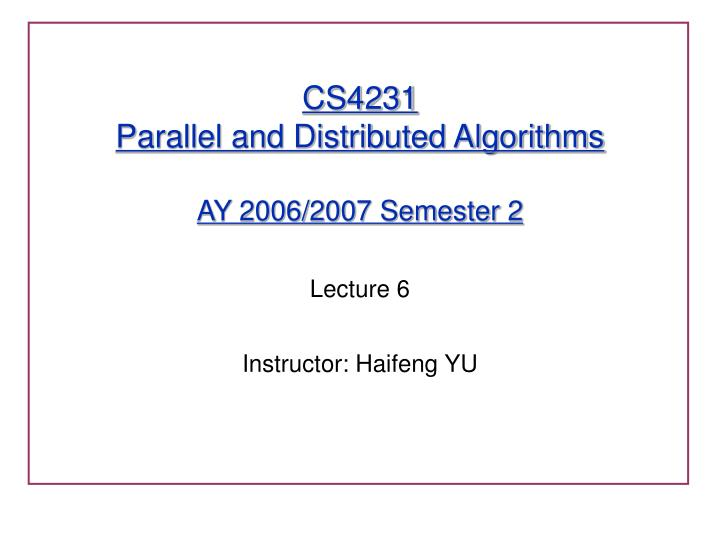 Cs4231 parallel and distributed algorithms ay 2006 2007 semester 2