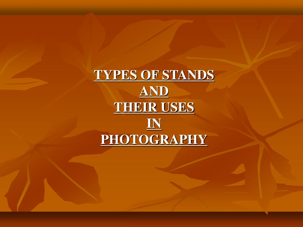 TYPES OF STANDS