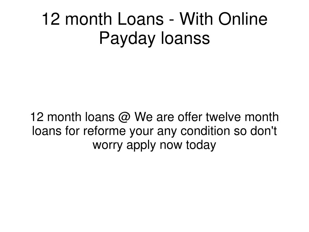 12 month loans @ We are offer twelve month loans for reforme your any condition so don't worry apply now today