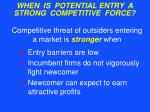 when is potential entry a strong competitive force