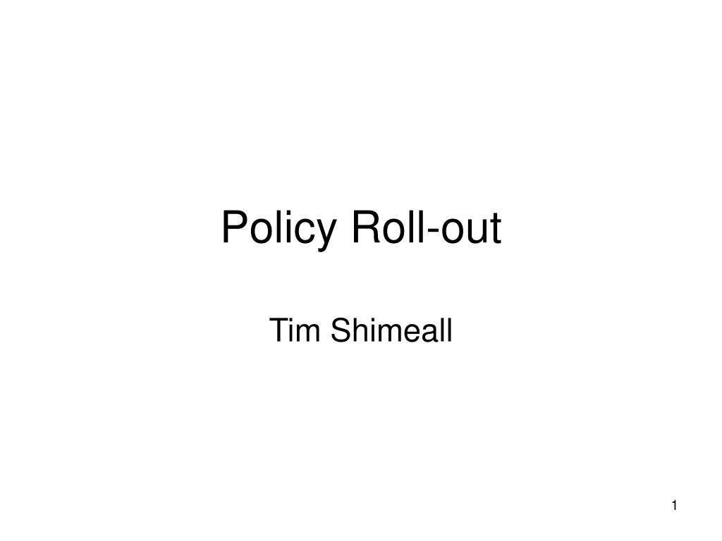 policy roll out l.