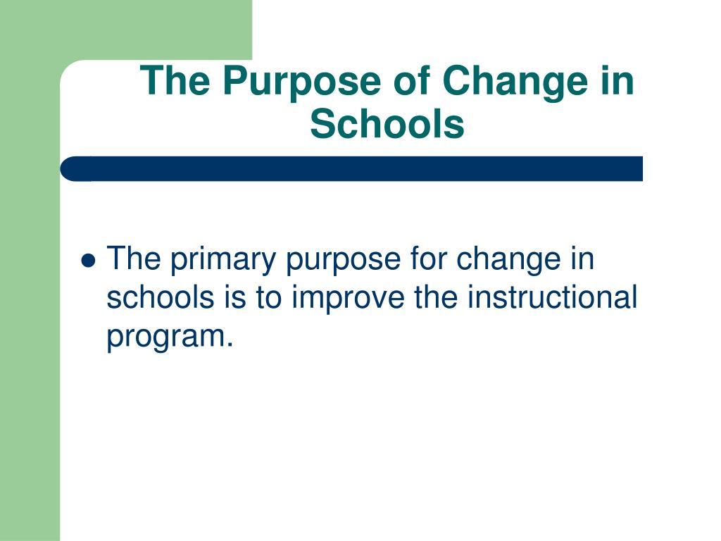 The Purpose of Change in Schools