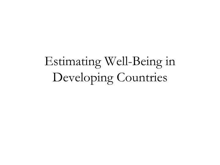 Estimating well being in developing countries