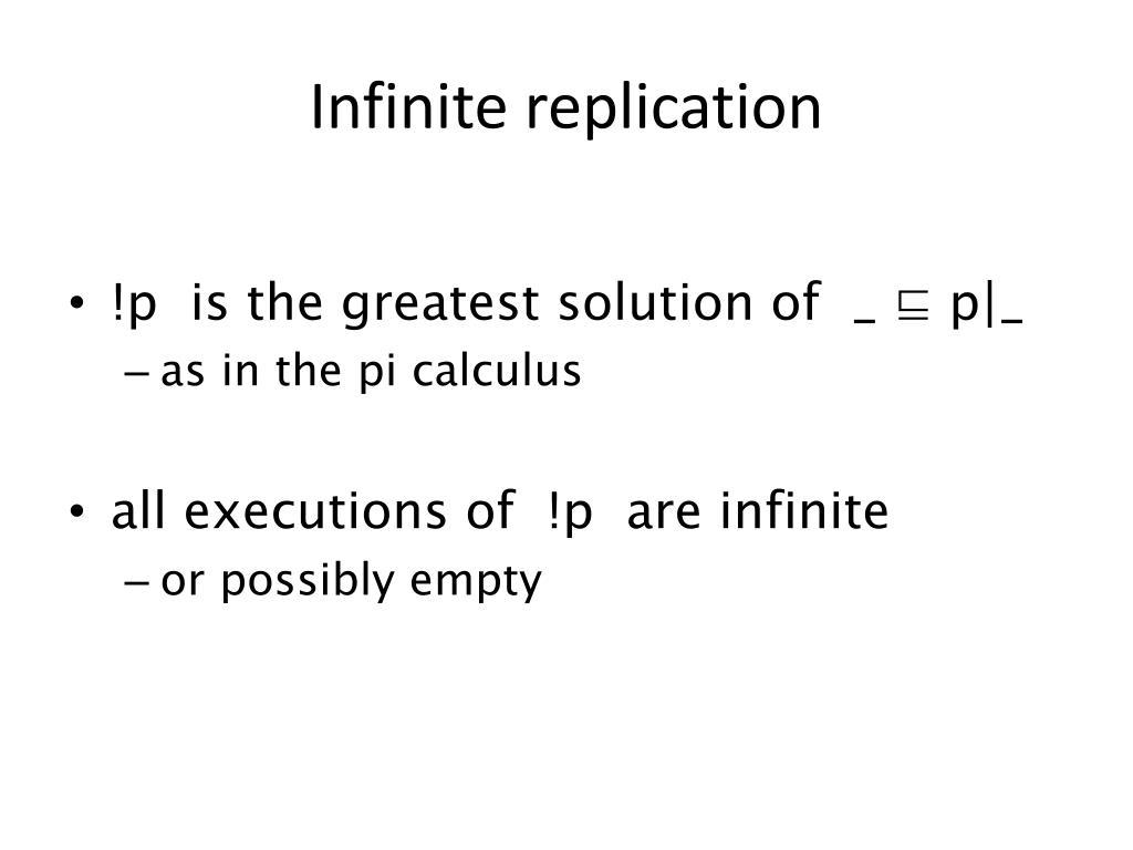 Infinite replication