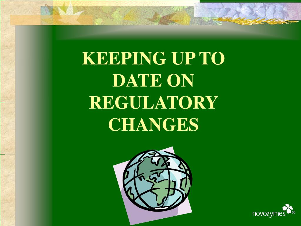KEEPING UP TO DATE ON REGULATORY CHANGES