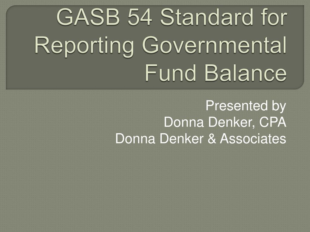 GASB 54 Standard for Reporting Governmental Fund Balance