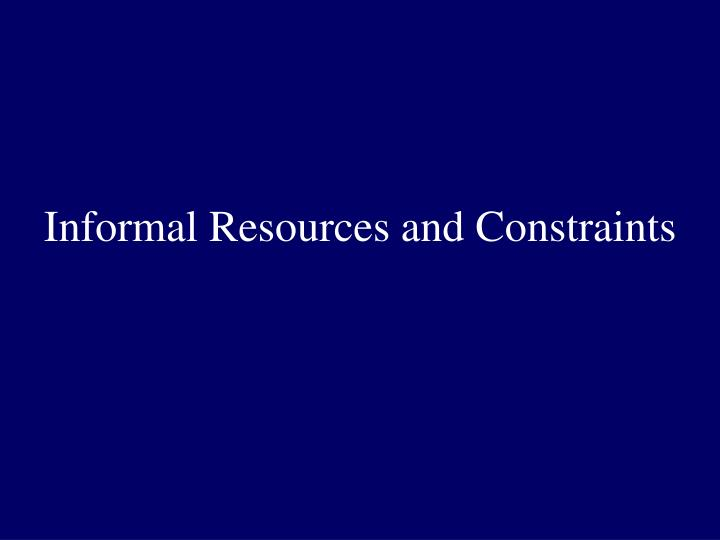 Informal resources and constraints