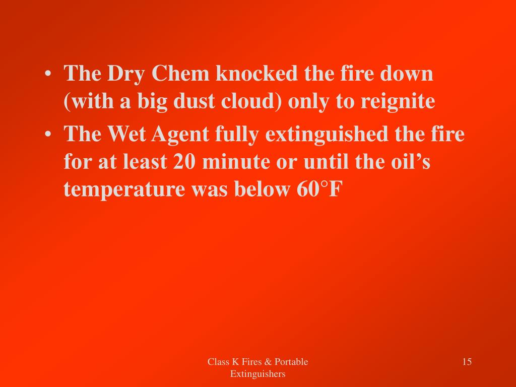 The Dry Chem knocked the fire down (with a big dust cloud) only to reignite