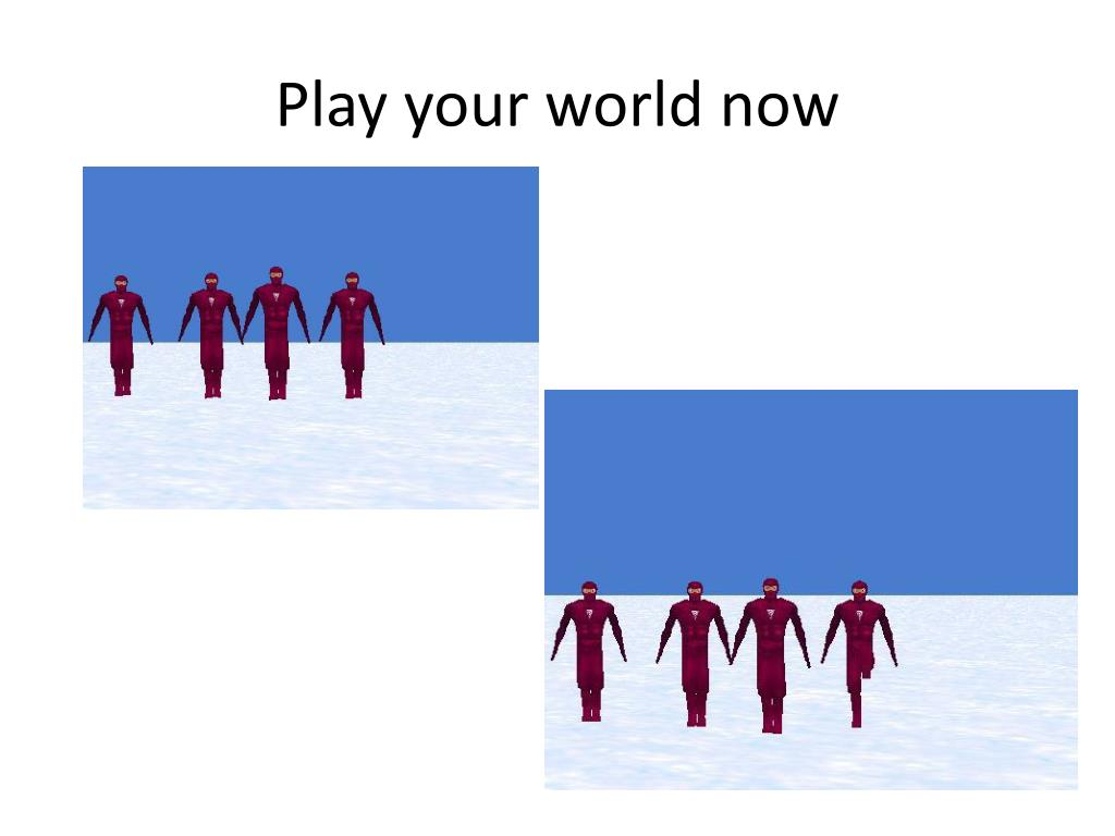 Play your world now