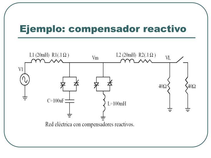Ejemplo: compensador reactivo