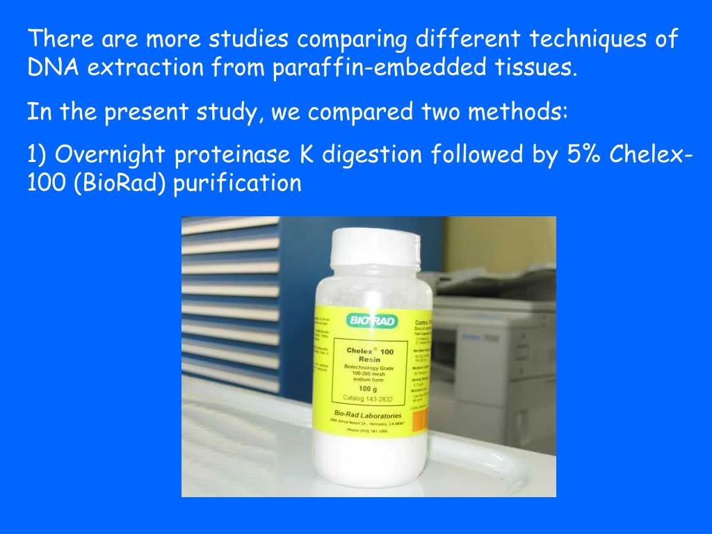 There are more studies comparing different techniques of DNA extraction from paraffin-embedded tissues.