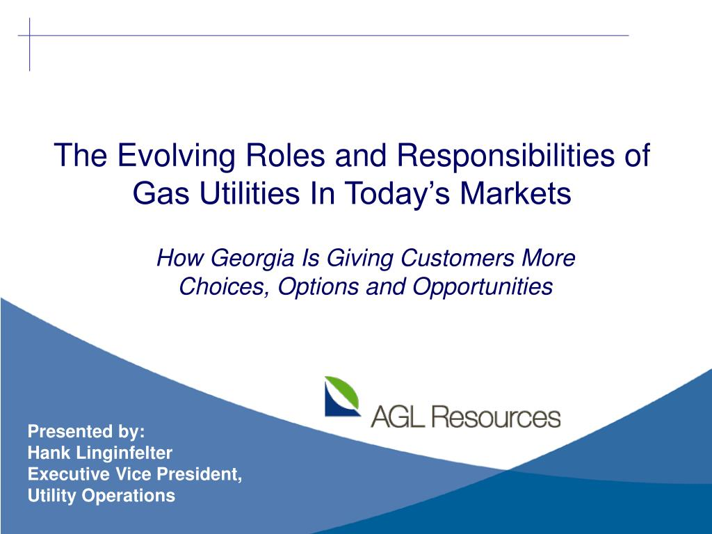 the evolving roles and responsibilities of gas utilities in today s markets l.